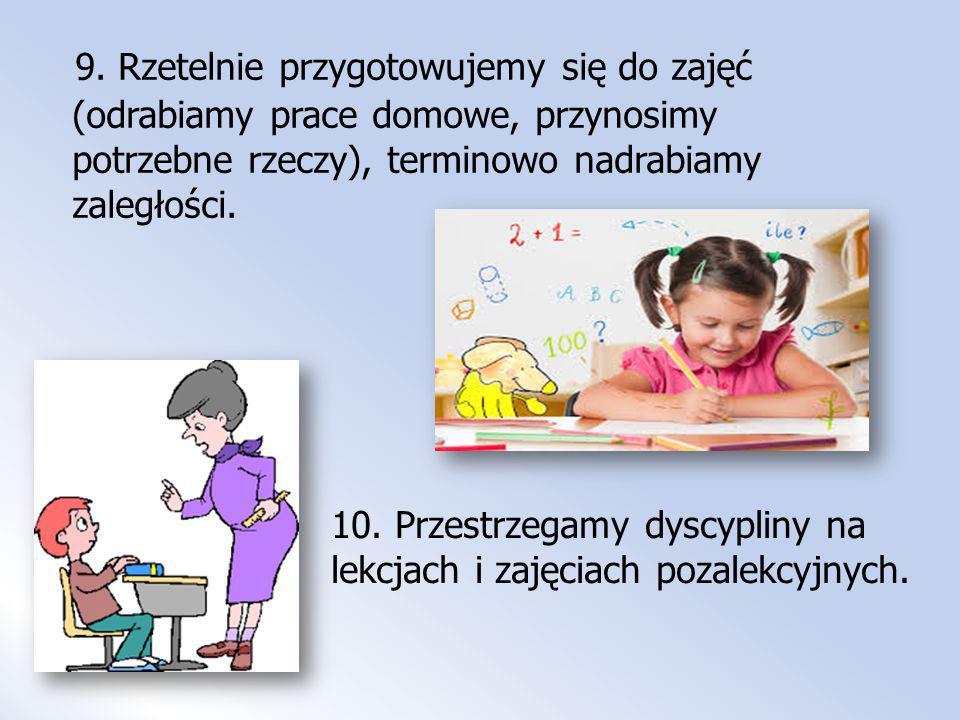9. Rzetelnie przygotowujemy się do zajęć (odrabiamy prace domowe, przynosimy potrzebne rzeczy), terminowo nadrabiamy zaległości.
