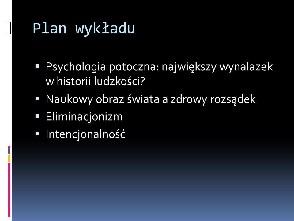 Plan wykładu Psychologia potoczna: największy wynalazek w historii ludzkości Naukowy obraz świata a zdrowy rozsądek.