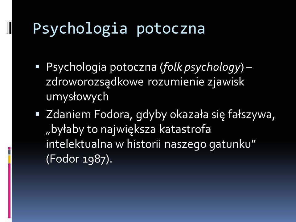 Psychologia potoczna Psychologia potoczna (folk psychology) – zdroworozsądkowe rozumienie zjawisk umysłowych.