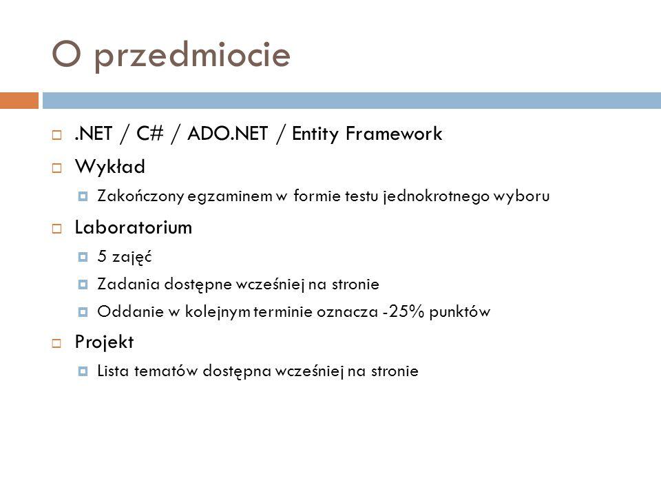 O przedmiocie .NET / C# / ADO.NET / Entity Framework Wykład