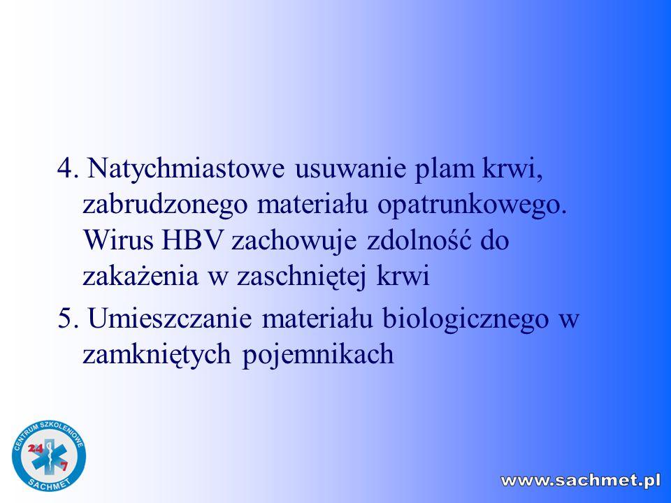 4. Natychmiastowe usuwanie plam krwi, zabrudzonego materiału opatrunkowego. Wirus HBV zachowuje zdolność do zakażenia w zaschniętej krwi