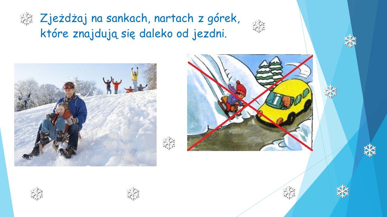 Zjeżdżaj na sankach, nartach z górek, które znajdują się daleko od jezdni.