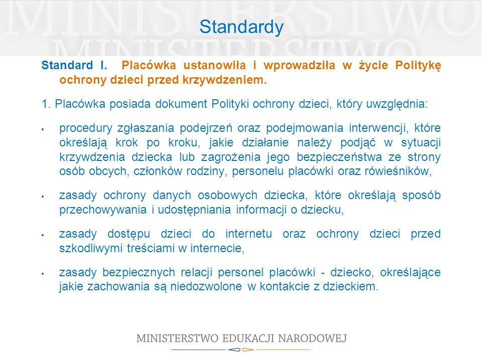 Standardy Standard I. Placówka ustanowiła i wprowadziła w życie Politykę ochrony dzieci przed krzywdzeniem.