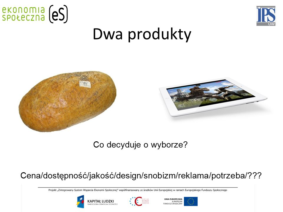 Dwa produkty Co decyduje o wyborze Cena/dostępność/jakość/design/snobizm/reklama/potrzeba/
