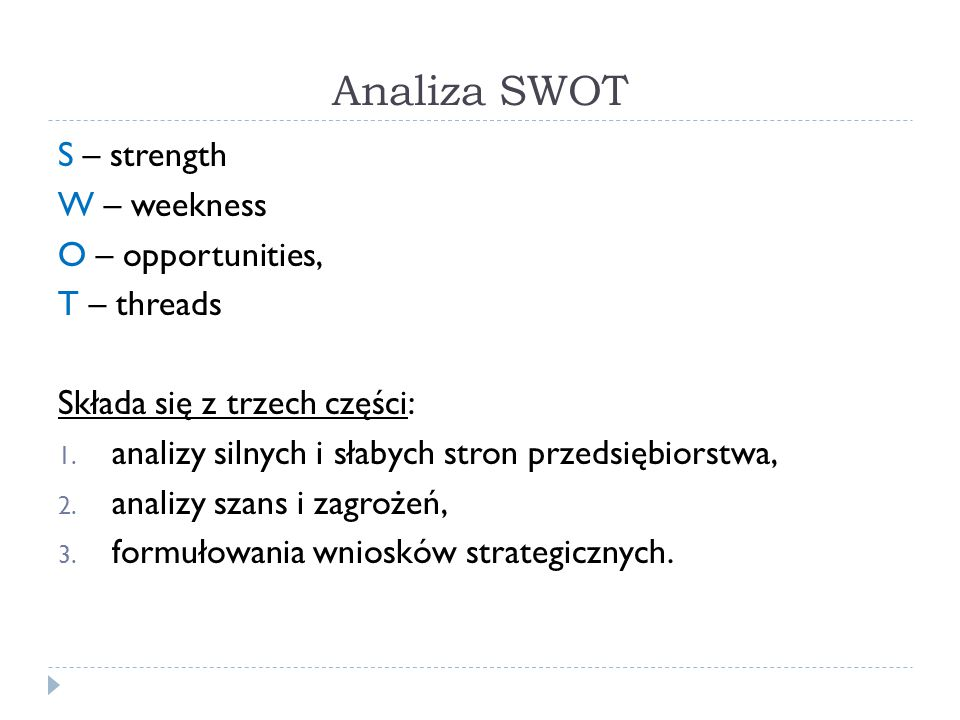 Analiza SWOT S – strength W – weekness O – opportunities, T – threads