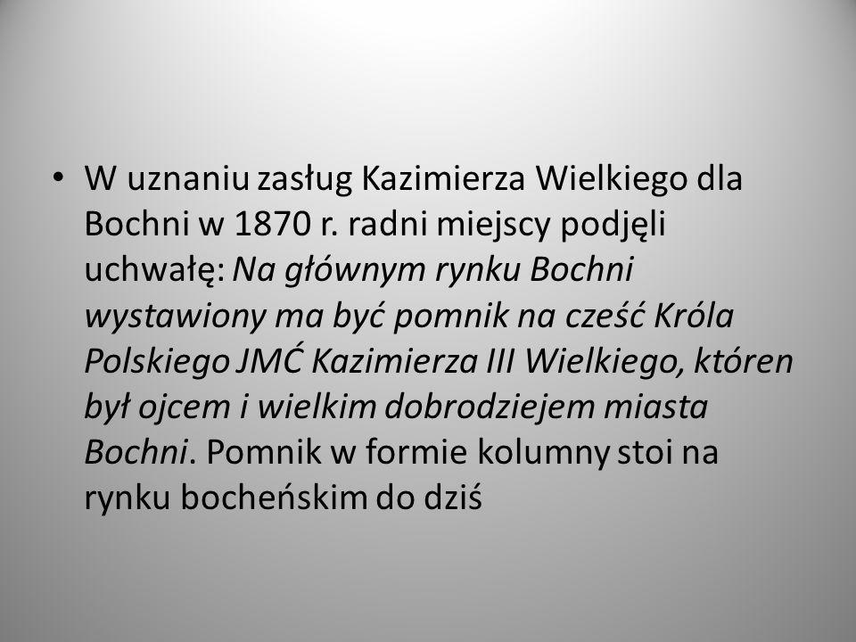 W uznaniu zasług Kazimierza Wielkiego dla Bochni w 1870 r