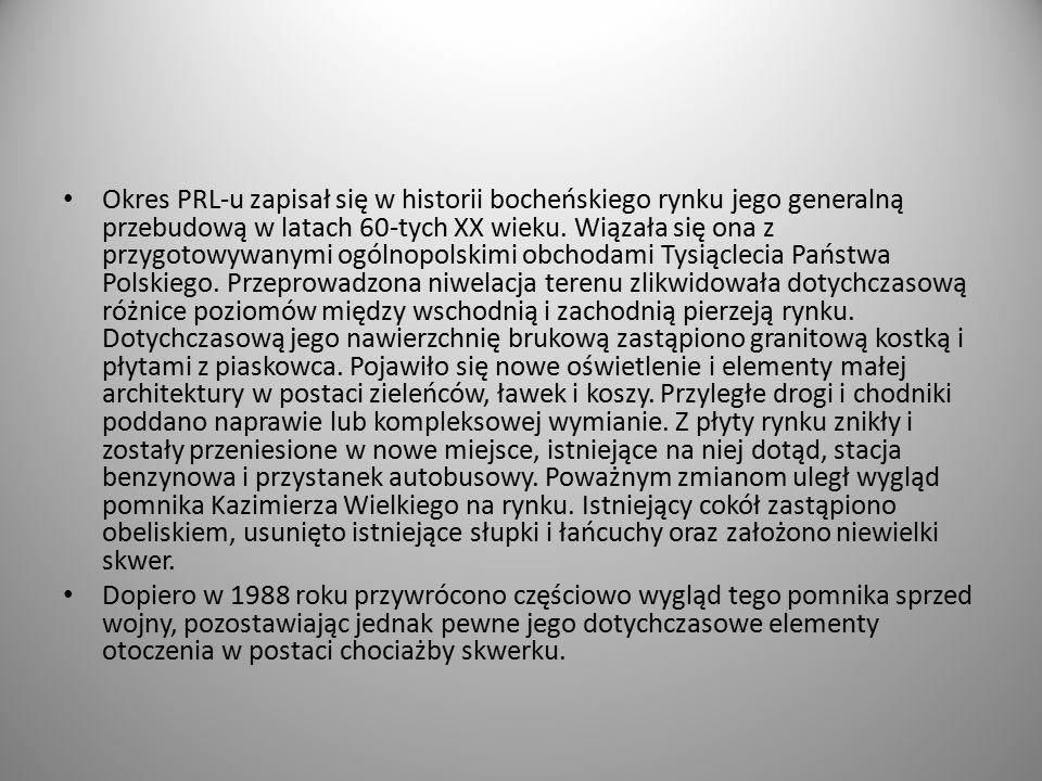 Okres PRL-u zapisał się w historii bocheńskiego rynku jego generalną przebudową w latach 60-tych XX wieku. Wiązała się ona z przygotowywanymi ogólnopolskimi obchodami Tysiąclecia Państwa Polskiego. Przeprowadzona niwelacja terenu zlikwidowała dotychczasową różnice poziomów między wschodnią i zachodnią pierzeją rynku. Dotychczasową jego nawierzchnię brukową zastąpiono granitową kostką i płytami z piaskowca. Pojawiło się nowe oświetlenie i elementy małej architektury w postaci zieleńców, ławek i koszy. Przyległe drogi i chodniki poddano naprawie lub kompleksowej wymianie. Z płyty rynku znikły i zostały przeniesione w nowe miejsce, istniejące na niej dotąd, stacja benzynowa i przystanek autobusowy. Poważnym zmianom uległ wygląd pomnika Kazimierza Wielkiego na rynku. Istniejący cokół zastąpiono obeliskiem, usunięto istniejące słupki i łańcuchy oraz założono niewielki skwer.