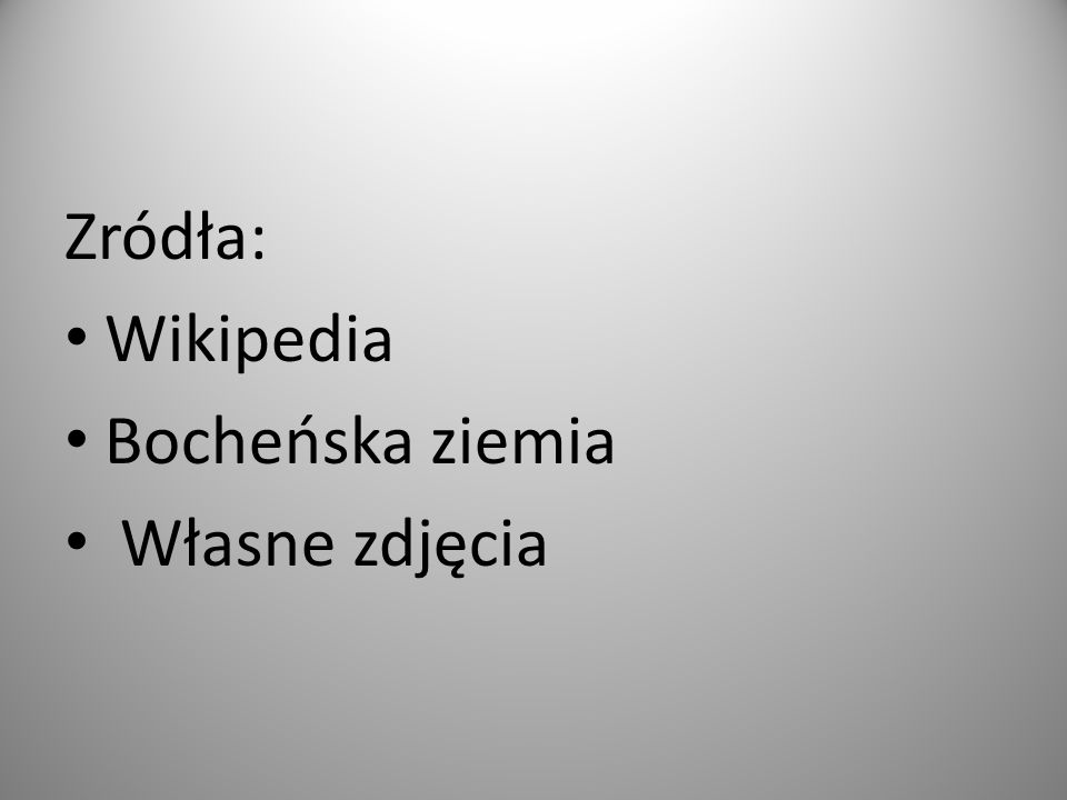 Zródła: Wikipedia Bocheńska ziemia Własne zdjęcia