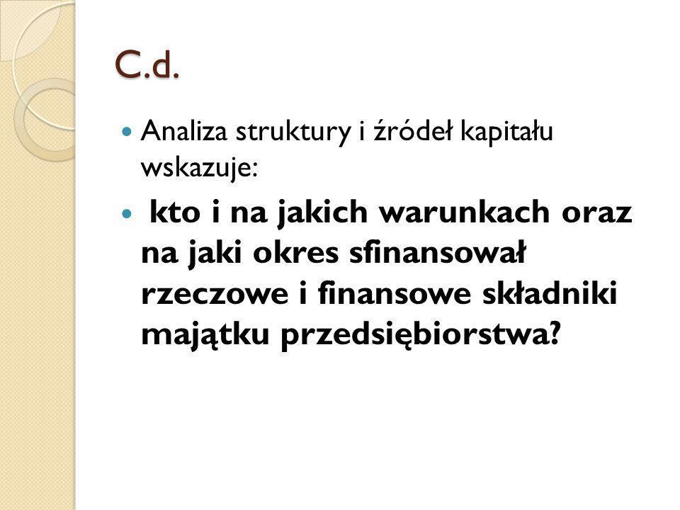 C.d. Analiza struktury i źródeł kapitału wskazuje: