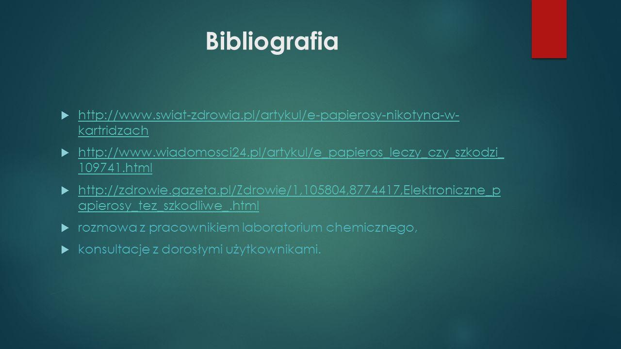 Bibliografia http://www.swiat-zdrowia.pl/artykul/e-papierosy-nikotyna-w- kartridzach.