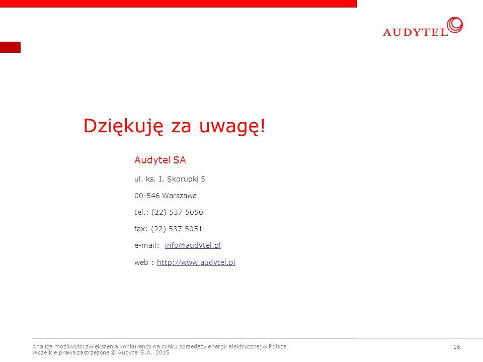 Dziękuję za uwagę! Audytel SA ul. ks. I. Skorupki 5 00-546 Warszawa