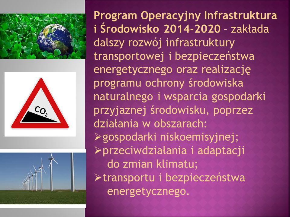Program Operacyjny Infrastruktura i Środowisko 2014-2020 – zakłada dalszy rozwój infrastruktury transportowej i bezpieczeństwa energetycznego oraz realizację programu ochrony środowiska naturalnego i wsparcia gospodarki przyjaznej środowisku, poprzez działania w obszarach: