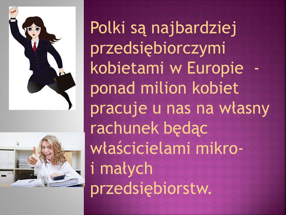 Polki są najbardziej przedsiębiorczymi kobietami w Europie - ponad milion kobiet pracuje u nas na własny rachunek będąc właścicielami mikro- i małych przedsiębiorstw.