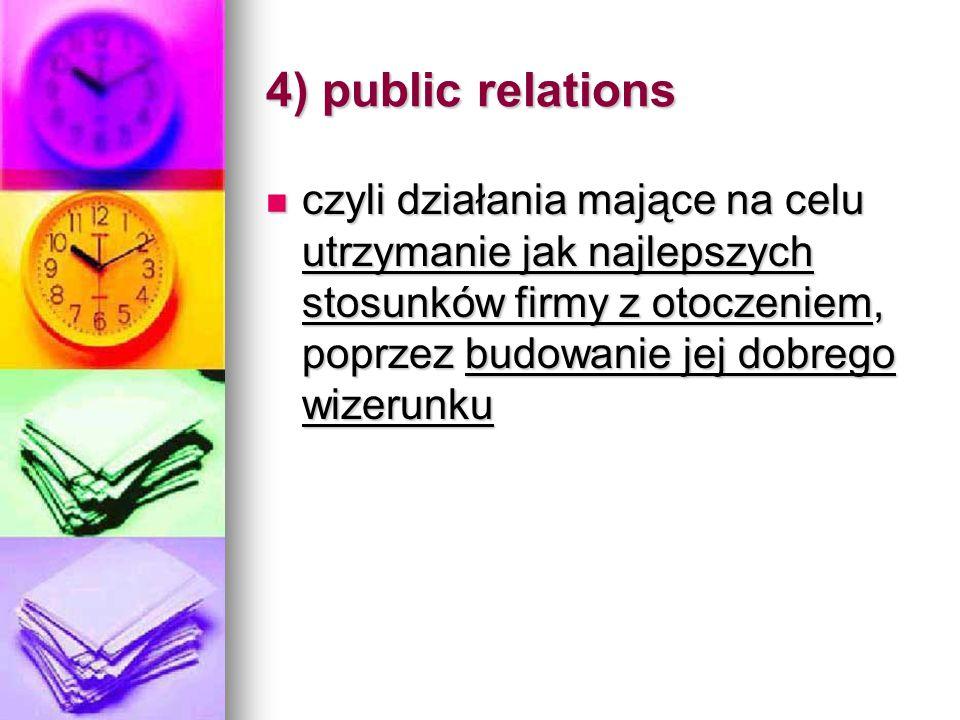 4) public relations czyli działania mające na celu utrzymanie jak najlepszych stosunków firmy z otoczeniem, poprzez budowanie jej dobrego wizerunku.