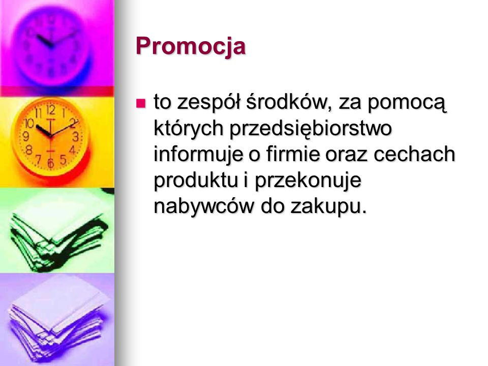Promocja to zespół środków, za pomocą których przedsiębiorstwo informuje o firmie oraz cechach produktu i przekonuje nabywców do zakupu.
