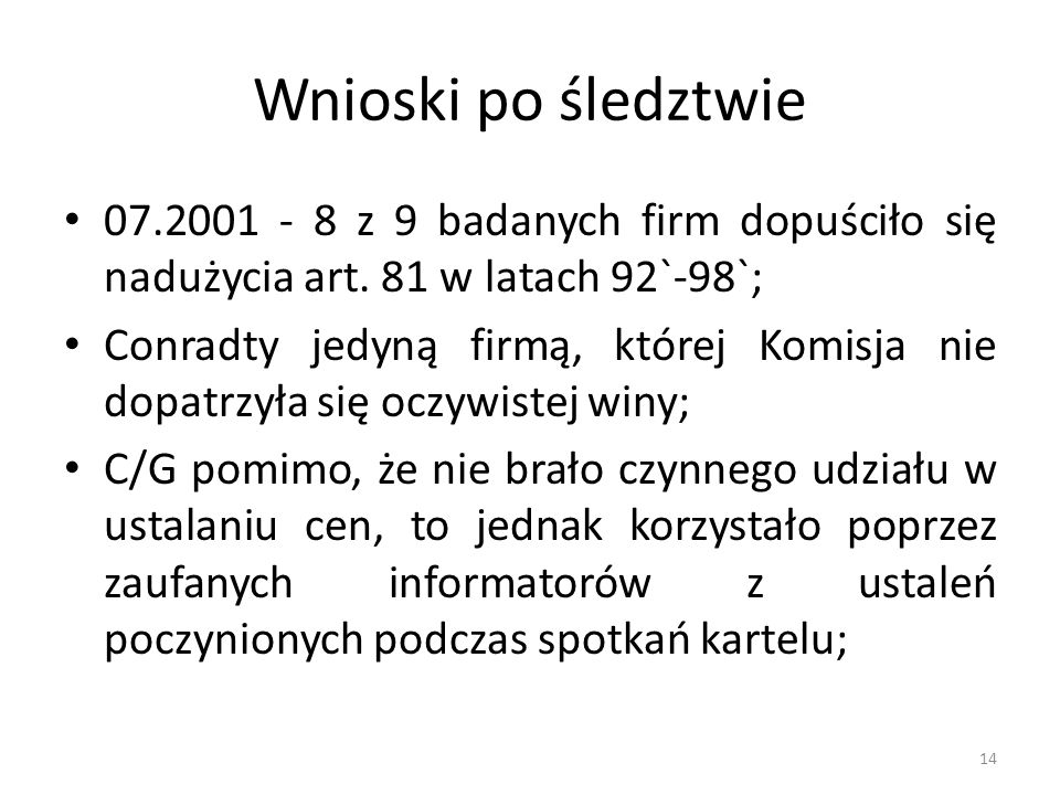 Wnioski po śledztwie 07.2001 - 8 z 9 badanych firm dopuściło się nadużycia art. 81 w latach 92`-98`;