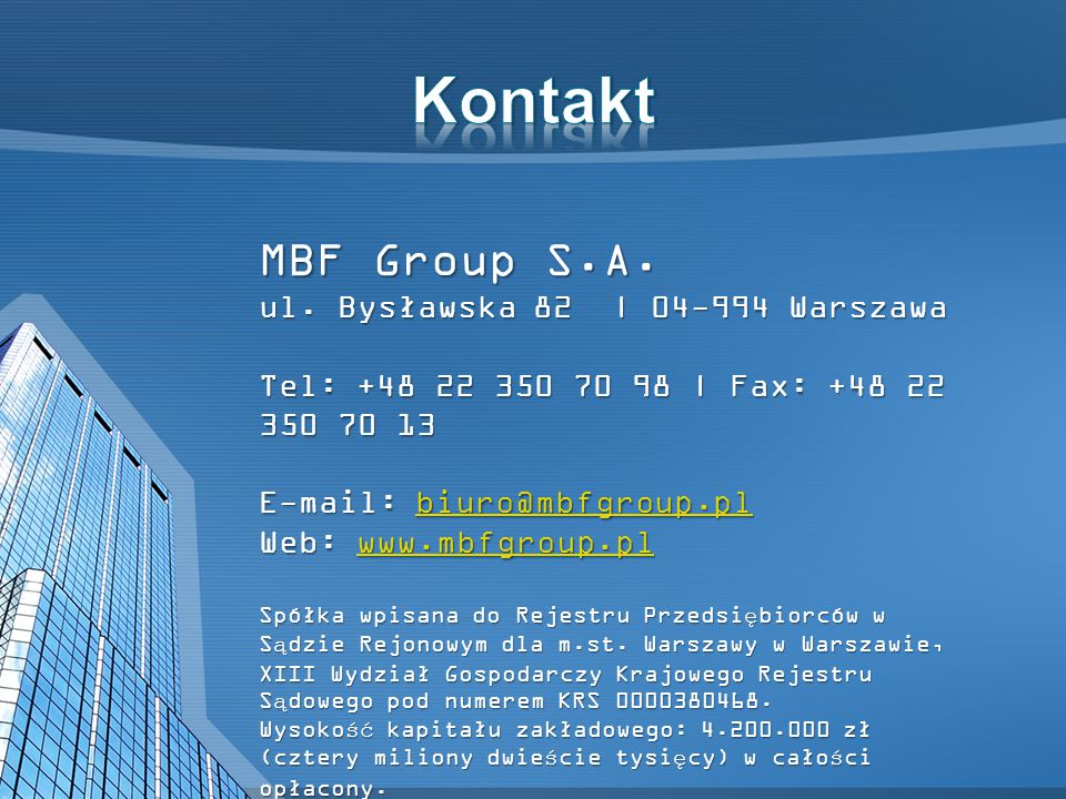 Kontakt MBF Group S.A. ul. Bysławska 82 | 04-994 Warszawa