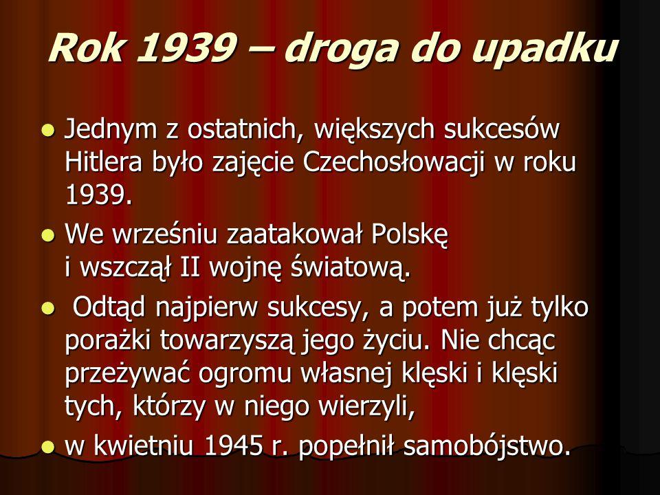 Rok 1939 – droga do upadku Jednym z ostatnich, większych sukcesów Hitlera było zajęcie Czechosłowacji w roku 1939.
