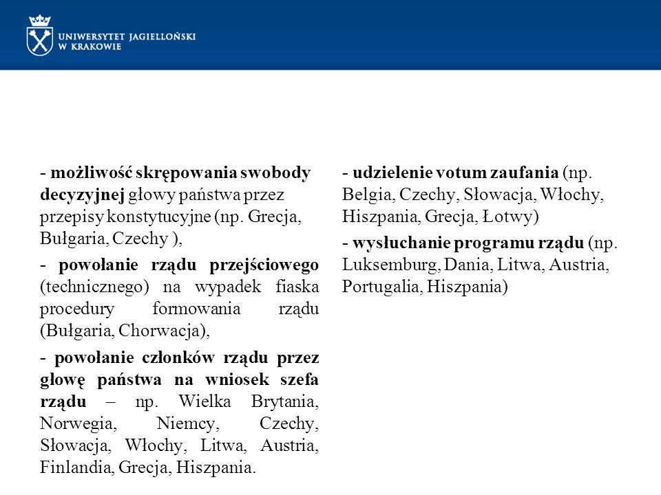 - możliwość skrępowania swobody decyzyjnej głowy państwa przez przepisy konstytucyjne (np. Grecja, Bułgaria, Czechy ),