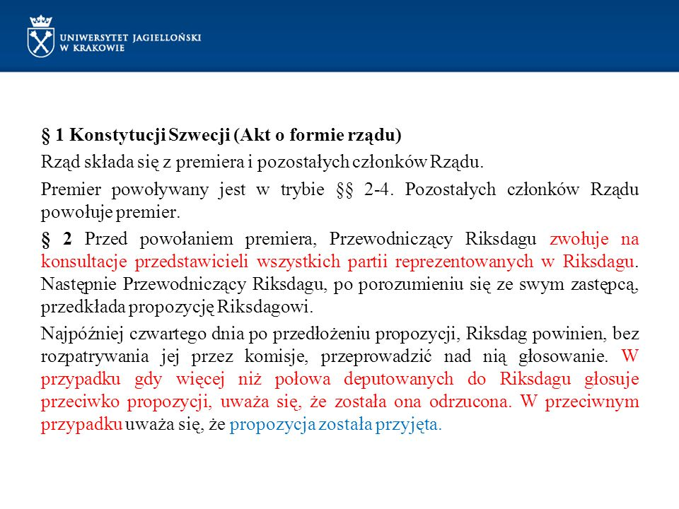 § 1 Konstytucji Szwecji (Akt o formie rządu) Rząd składa się z premiera i pozostałych członków Rządu.