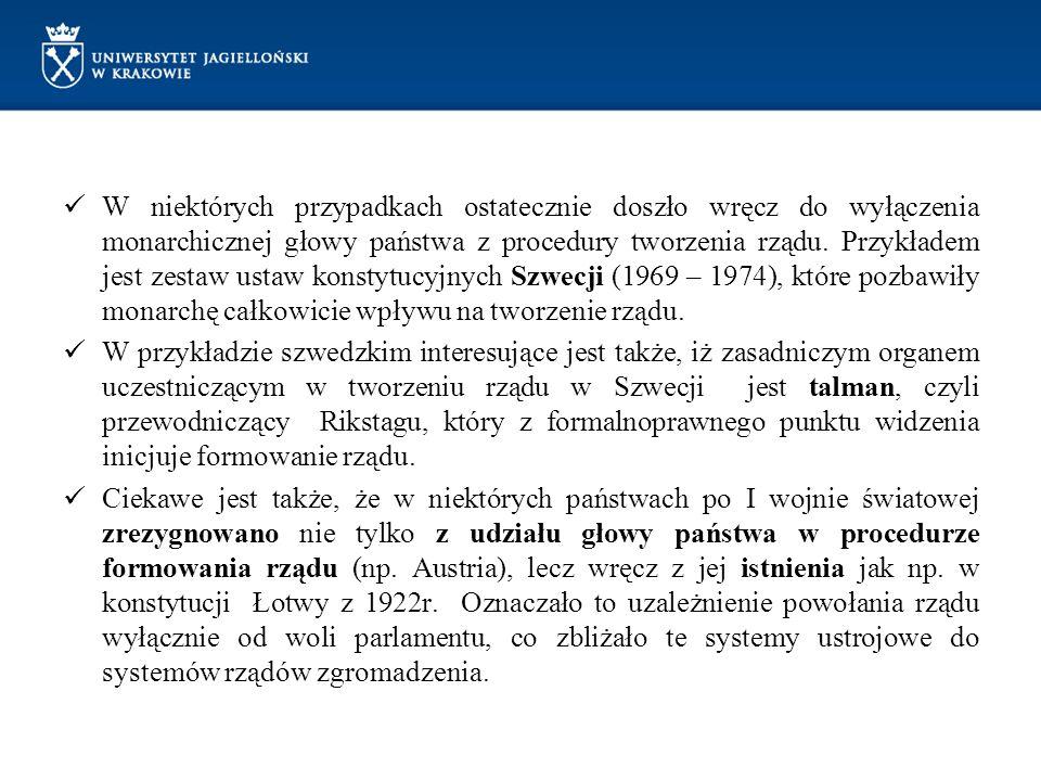 W niektórych przypadkach ostatecznie doszło wręcz do wyłączenia monarchicznej głowy państwa z procedury tworzenia rządu. Przykładem jest zestaw ustaw konstytucyjnych Szwecji (1969 – 1974), które pozbawiły monarchę całkowicie wpływu na tworzenie rządu.