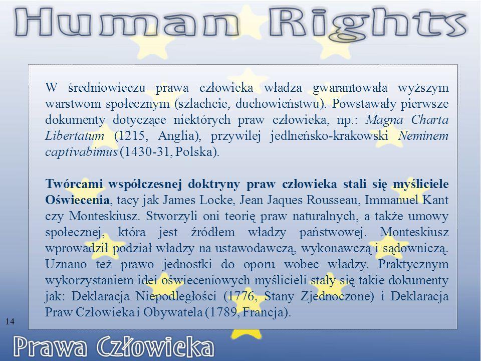 W średniowieczu prawa człowieka władza gwarantowała wyższym warstwom społecznym (szlachcie, duchowieństwu). Powstawały pierwsze dokumenty dotyczące niektórych praw człowieka, np.: Magna Charta Libertatum (1215, Anglia), przywilej jedlneńsko-krakowski Neminem captivabimus (1430-31, Polska).