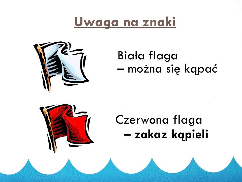Uwaga na znaki Biała flaga – można się kąpać