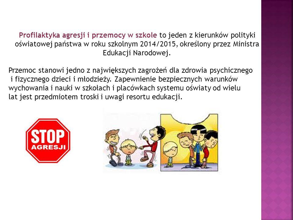 Profilaktyka agresji i przemocy w szkole to jeden z kierunków polityki oświatowej państwa w roku szkolnym 2014/2015, określony przez Ministra Edukacji Narodowej.