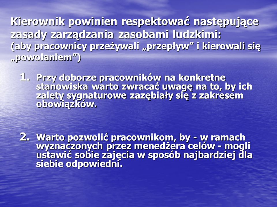 """Kierownik powinien respektować następujące zasady zarządzania zasobami ludzkimi: (aby pracownicy przeżywali """"przepływ i kierowali się """"powołaniem )"""