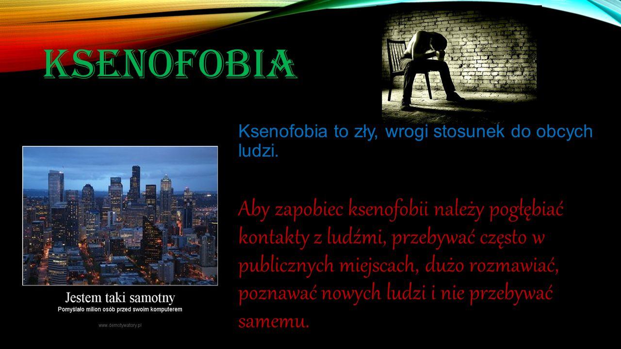 Ksenofobia Ksenofobia to zły, wrogi stosunek do obcych ludzi.