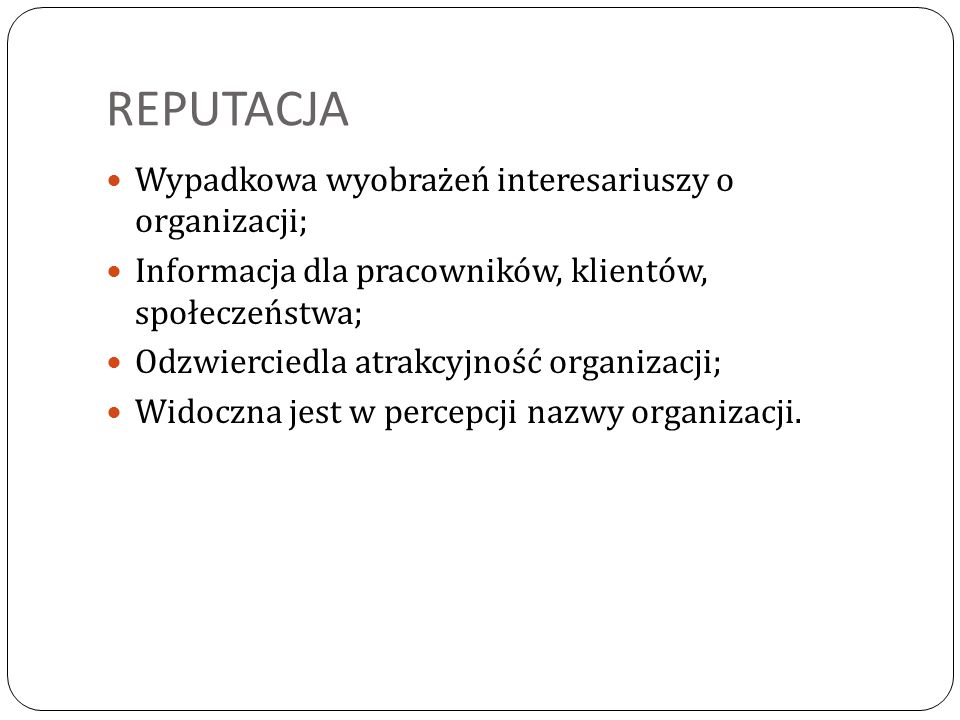 REPUTACJA Wypadkowa wyobrażeń interesariuszy o organizacji;