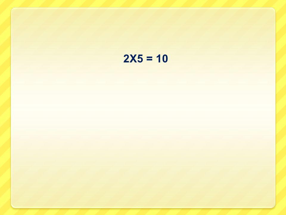 2X5 = 10
