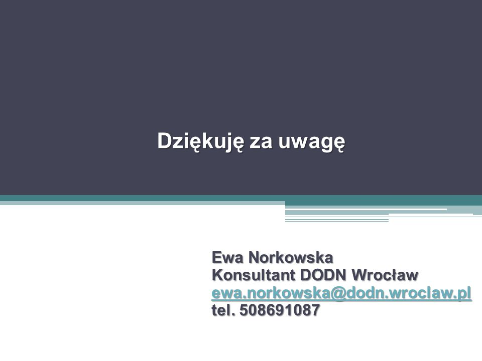 Dziękuję za uwagę Ewa Norkowska Konsultant DODN Wrocław