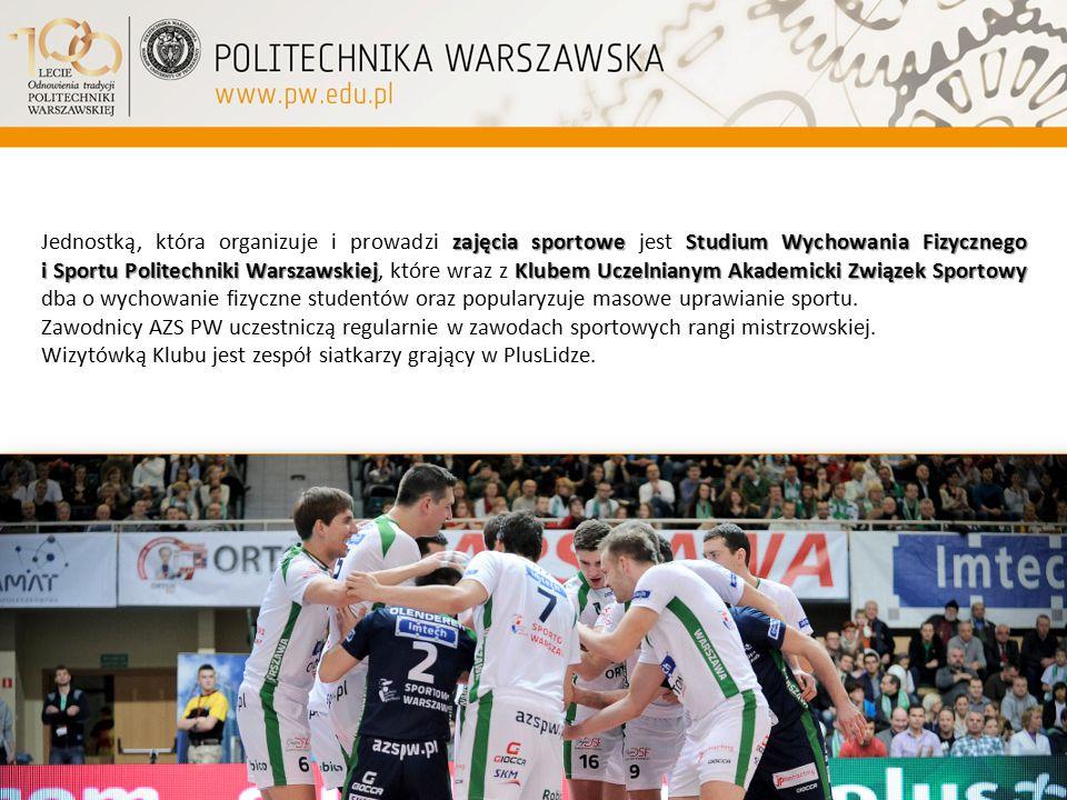 Jednostką, która organizuje i prowadzi zajęcia sportowe jest Studium Wychowania Fizycznego i Sportu Politechniki Warszawskiej, które wraz z Klubem Uczelnianym Akademicki Związek Sportowy dba o wychowanie fizyczne studentów oraz popularyzuje masowe uprawianie sportu.