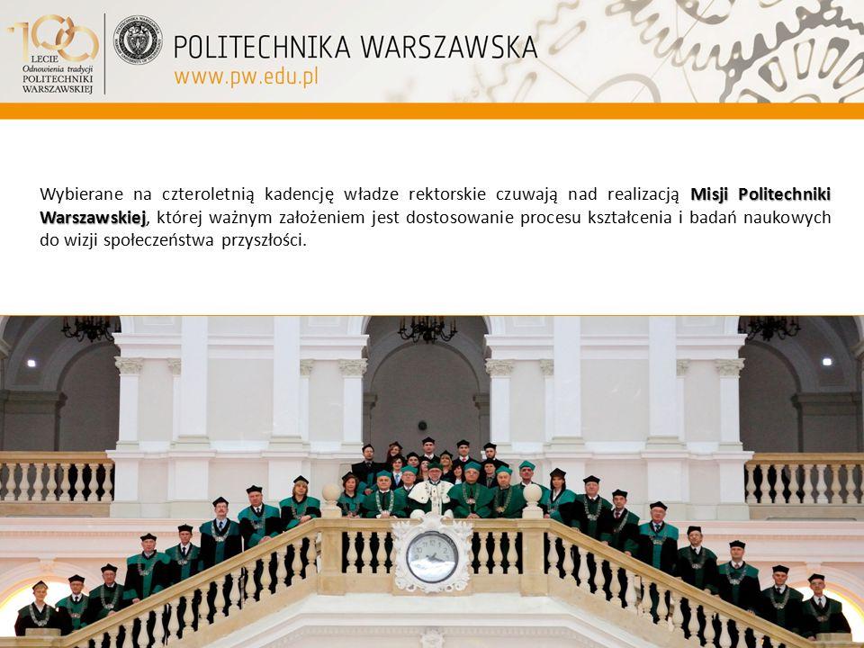 Wybierane na czteroletnią kadencję władze rektorskie czuwają nad realizacją Misji Politechniki Warszawskiej, której ważnym założeniem jest dostosowanie procesu kształcenia i badań naukowych do wizji społeczeństwa przyszłości.
