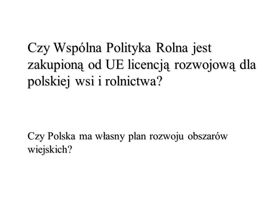 Czy Wspólna Polityka Rolna jest zakupioną od UE licencją rozwojową dla polskiej wsi i rolnictwa