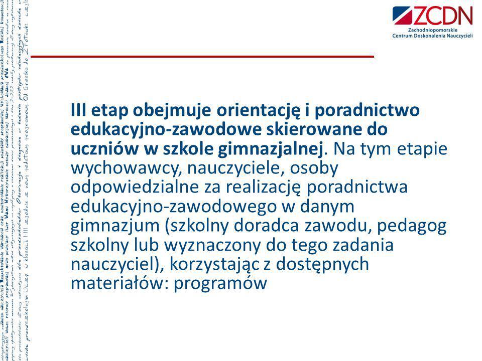 III etap obejmuje orientację i poradnictwo edukacyjno-zawodowe skierowane do uczniów w szkole gimnazjalnej.