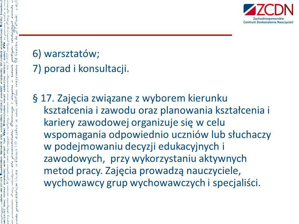 6) warsztatów; 7) porad i konsultacji. § 17