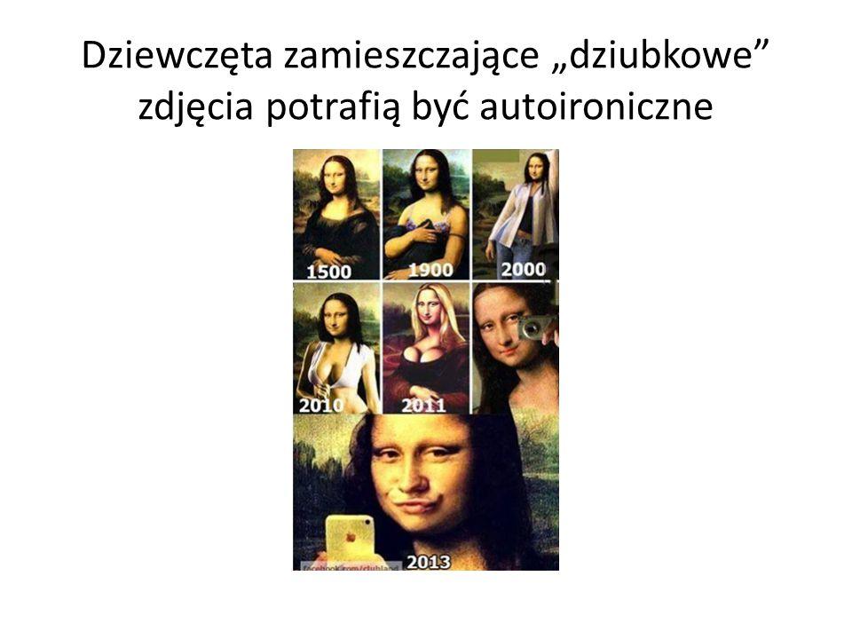 """Dziewczęta zamieszczające """"dziubkowe zdjęcia potrafią być autoironiczne"""