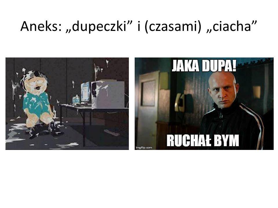 """Aneks: """"dupeczki i (czasami) """"ciacha"""