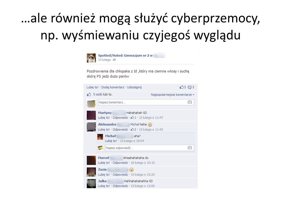 …ale również mogą służyć cyberprzemocy, np