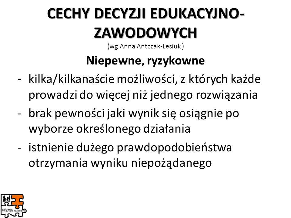 CECHY DECYZJI EDUKACYJNO-ZAWODOWYCH (wg Anna Antczak-Lesiuk )