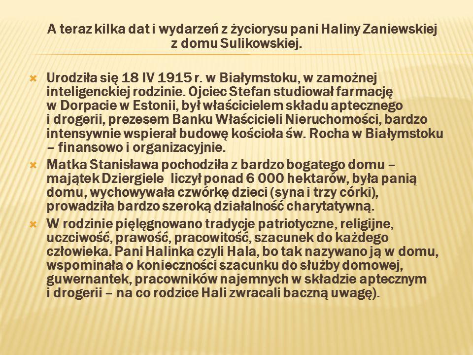 A teraz kilka dat i wydarzeń z życiorysu pani Haliny Zaniewskiej z domu Sulikowskiej.