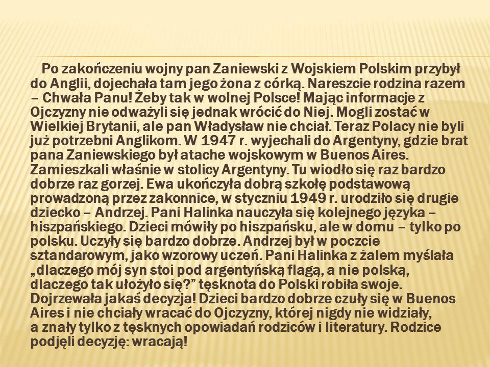 Po zakończeniu wojny pan Zaniewski z Wojskiem Polskim przybył do Anglii, dojechała tam jego żona z córką.