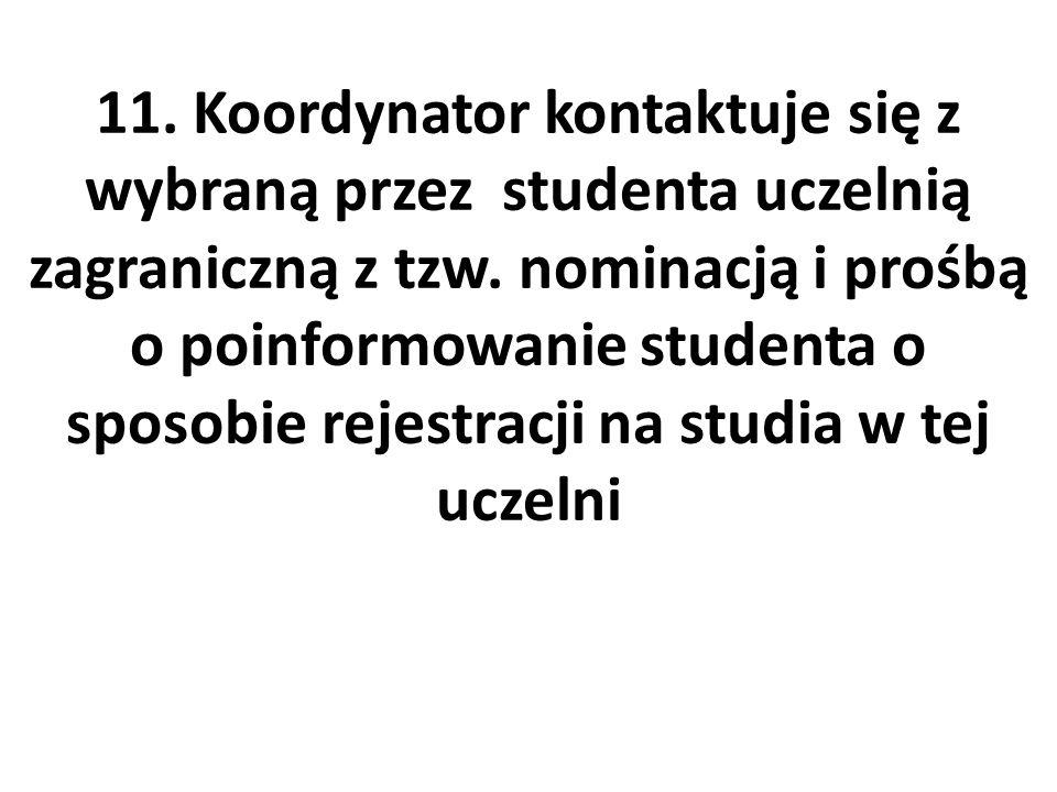 11. Koordynator kontaktuje się z wybraną przez studenta uczelnią zagraniczną z tzw.