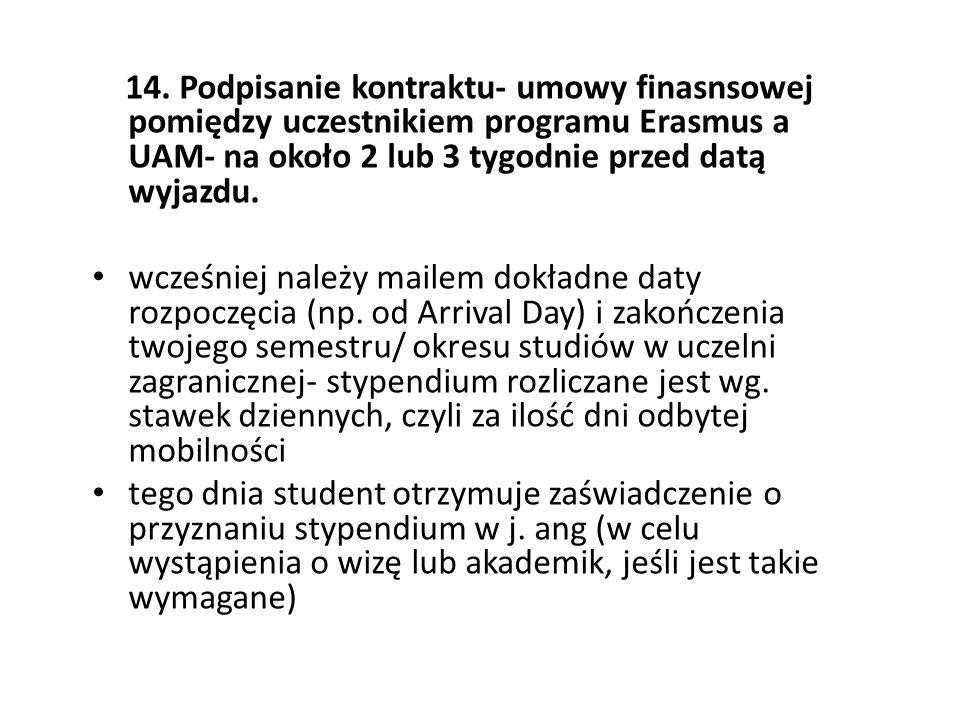 14. Podpisanie kontraktu- umowy finasnsowej pomiędzy uczestnikiem programu Erasmus a UAM- na około 2 lub 3 tygodnie przed datą wyjazdu.