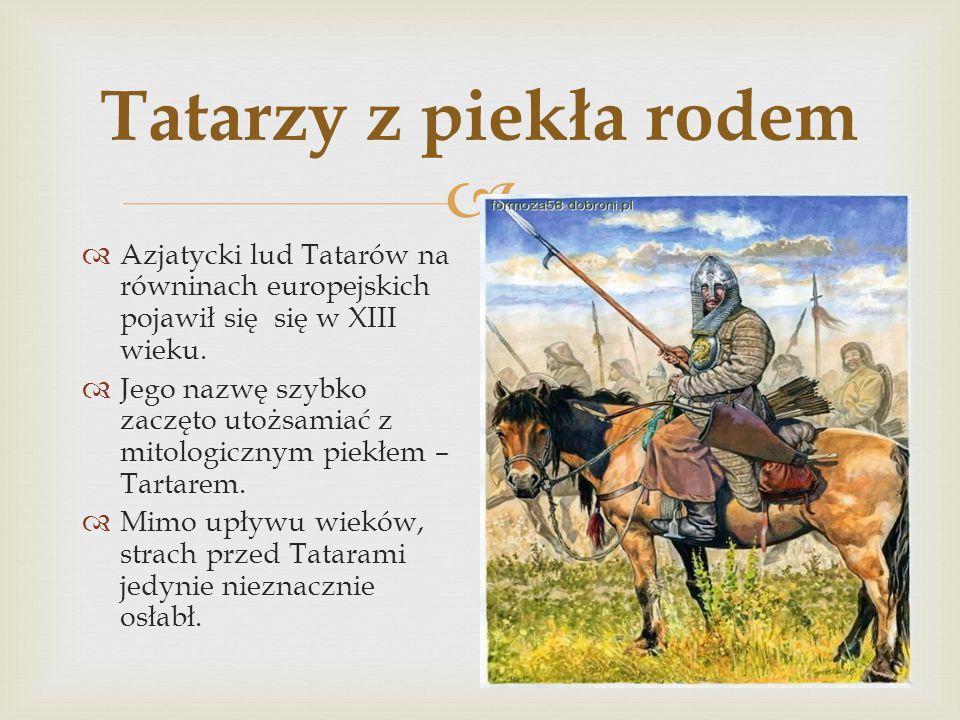 Tatarzy z piekła rodem Azjatycki lud Tatarów na równinach europejskich pojawił się się w XIII wieku.