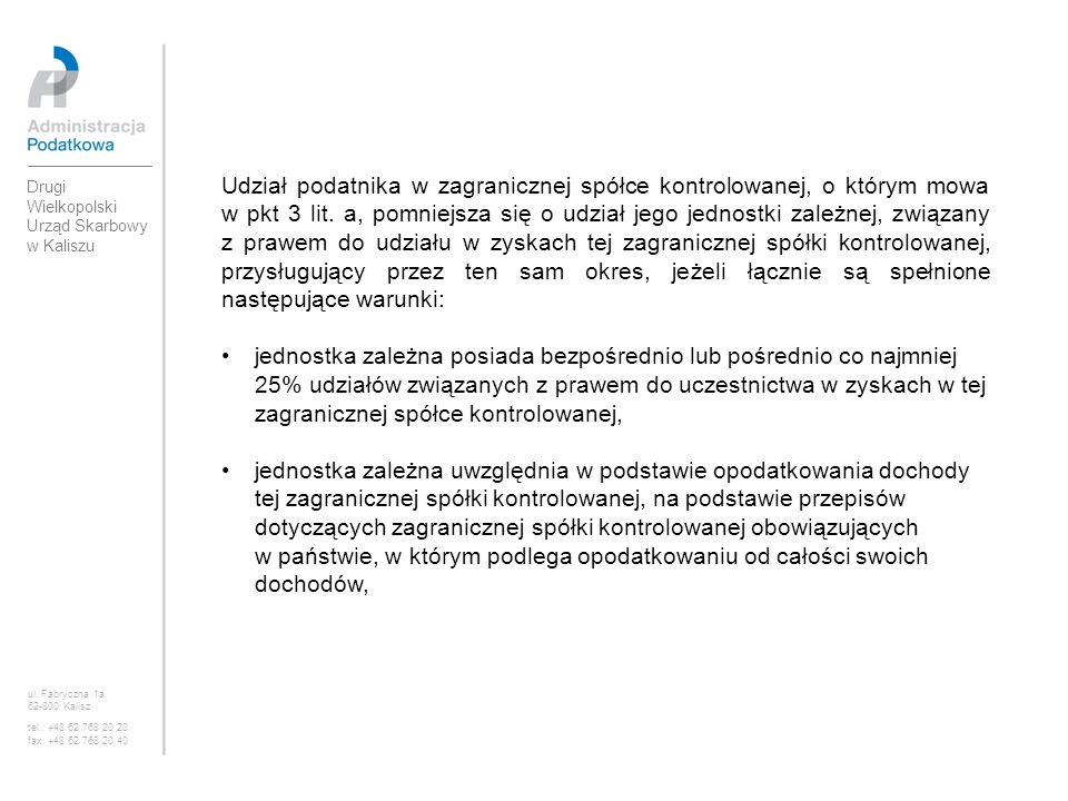 Udział podatnika w zagranicznej spółce kontrolowanej, o którym mowa w pkt 3 lit. a, pomniejsza się o udział jego jednostki zależnej, związany z prawem do udziału w zyskach tej zagranicznej spółki kontrolowanej, przysługujący przez ten sam okres, jeżeli łącznie są spełnione następujące warunki: