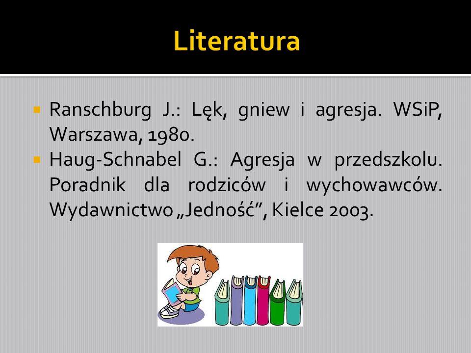 Literatura Ranschburg J.: Lęk, gniew i agresja. WSiP, Warszawa, 1980.