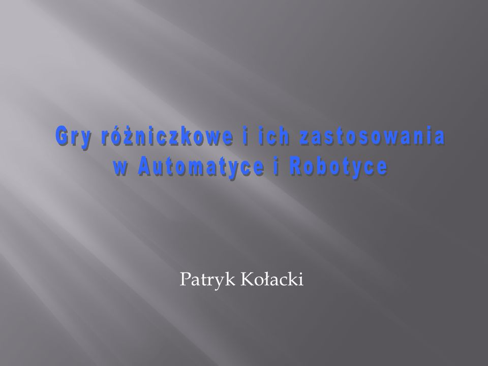 Gry różniczkowe i ich zastosowania w Automatyce i Robotyce